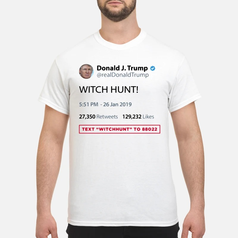 Text WITCHHUNT to 88022 by real Donald Trump twitter Guys shirt