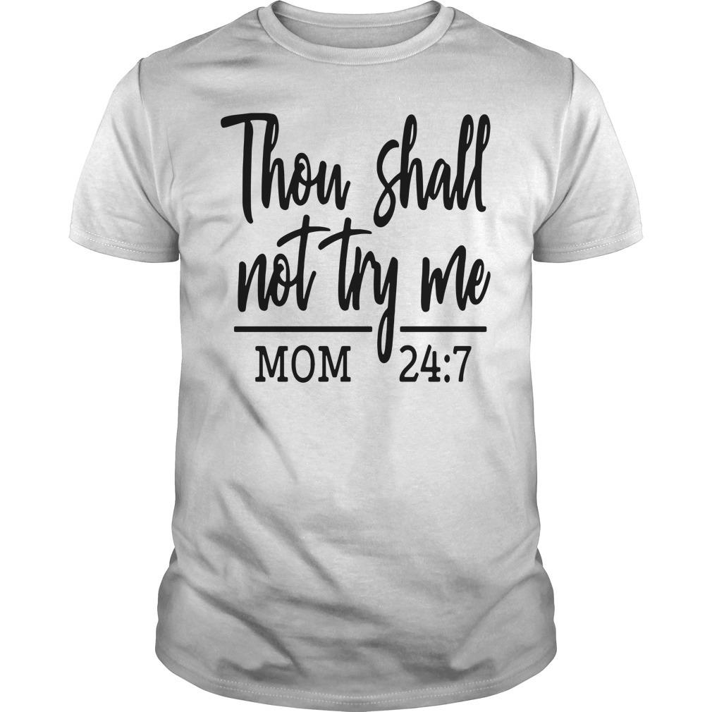 Thou shalt not try me mom 24 7 Guys shirt