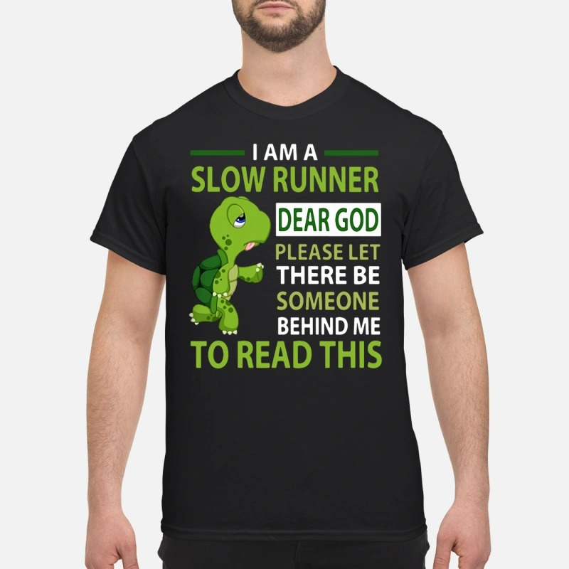 Turtle I am a slow runner dear God please let there be someone behind me to read this Guys shirt