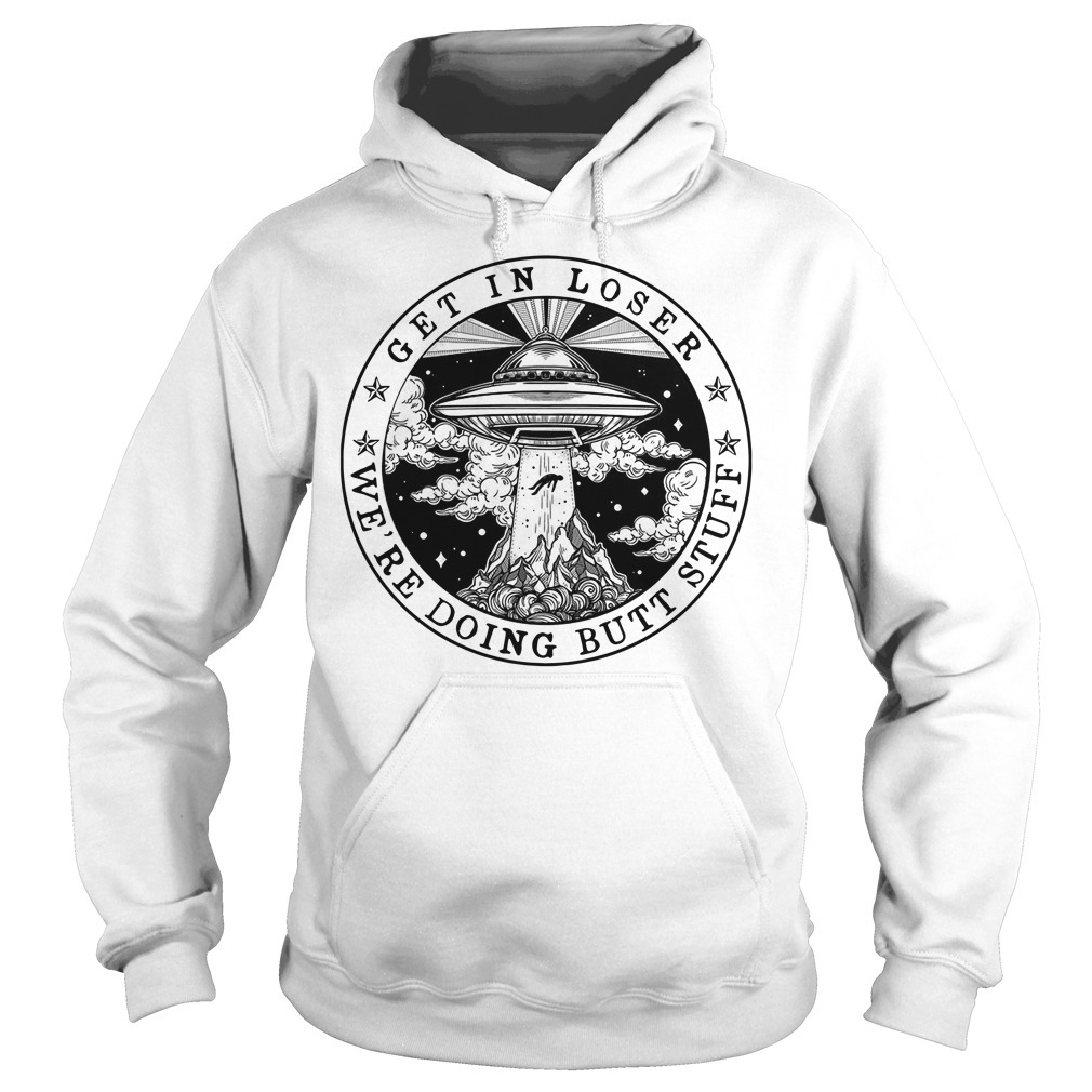 UFO get in loser we are doing butt stuff Hoodie