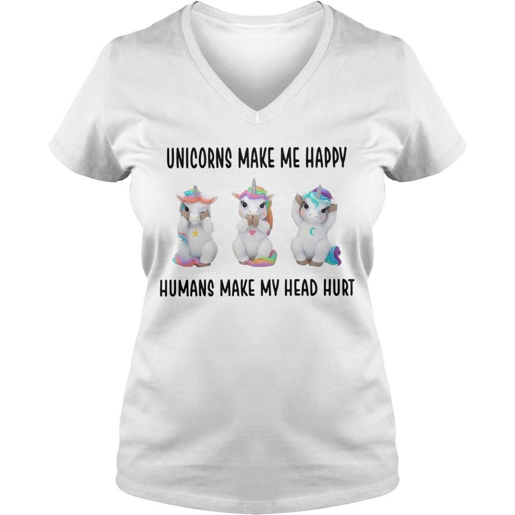 Unicorn makes me happy humans make my head hurt V-neck T-shirt