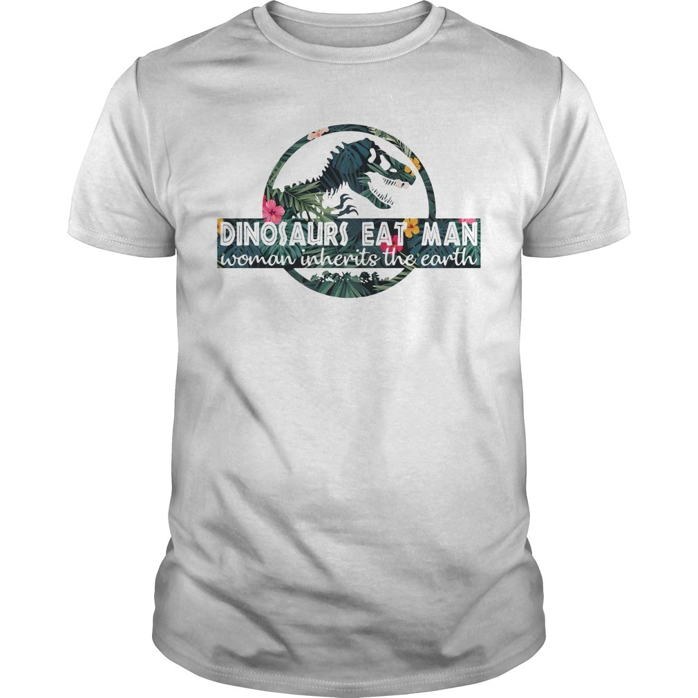 Dinosaurs eat man woman inherits the earth Guys shirt
