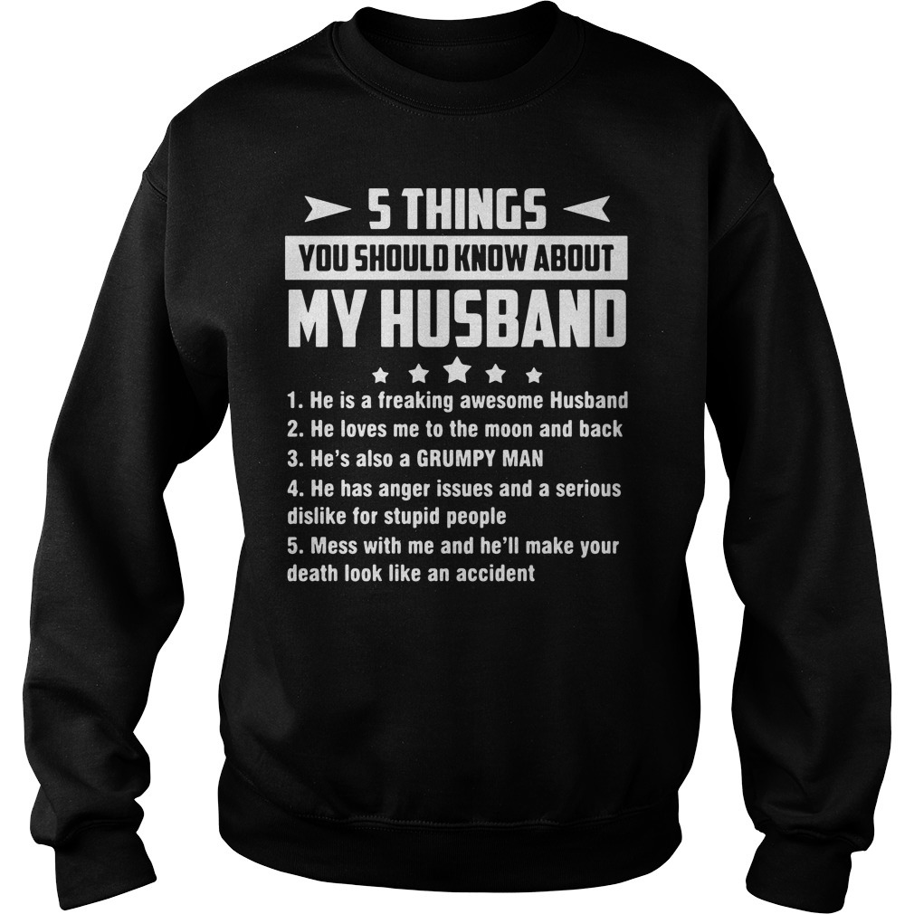 5 Things you should know about my husband he is a freaking awesome husband Sweater