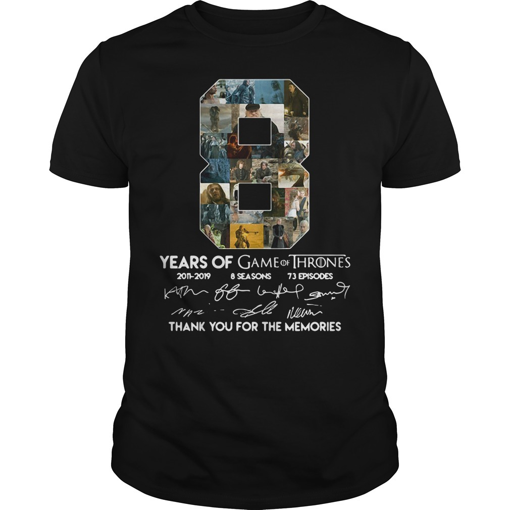 8 Years of Game of Thrones 2011-2019 8 seasons 73 episodes thank you for memories signature Guys shirt