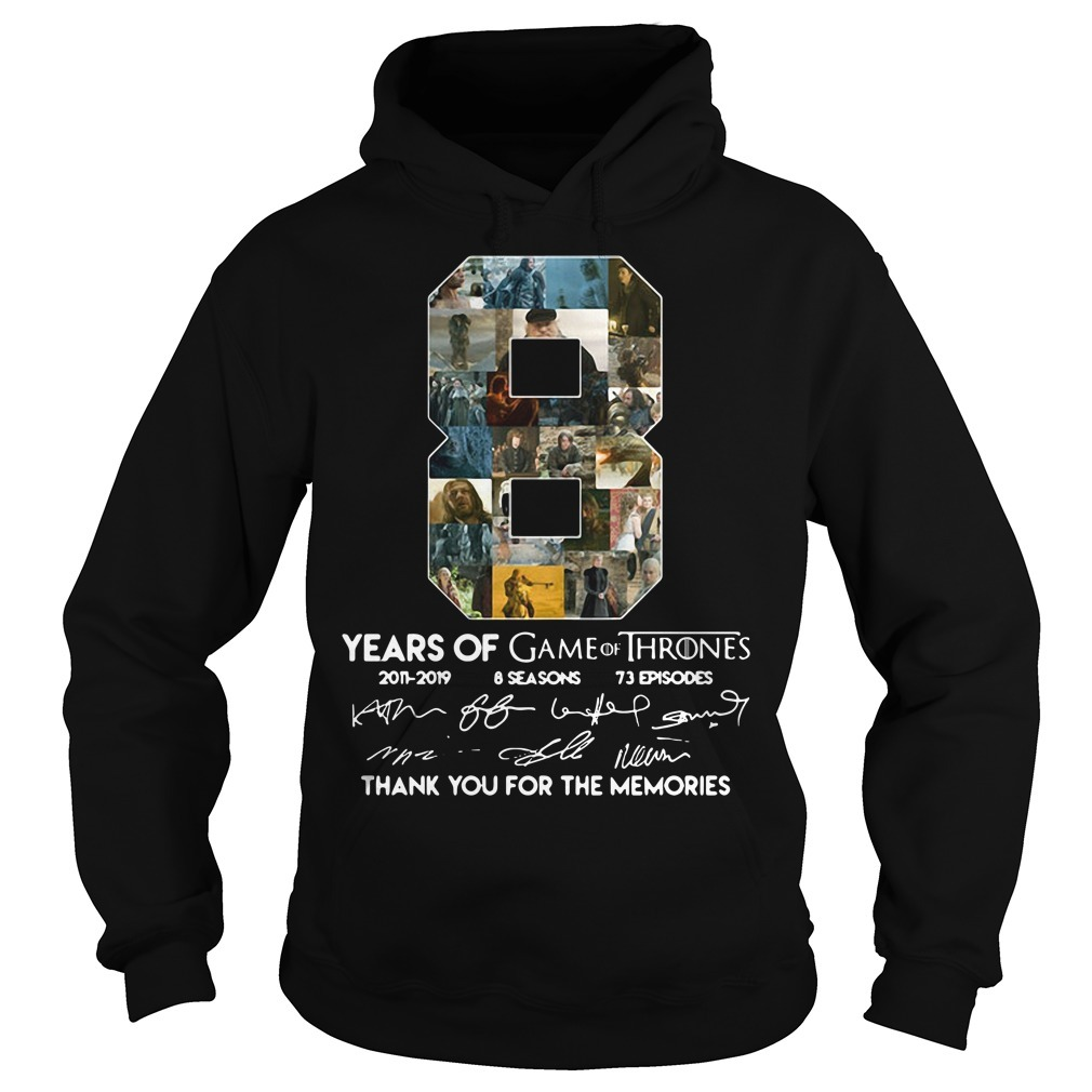 8 Years of Game of Thrones 2011-2019 8 seasons 73 episodes thank you for memories signature Hoodie