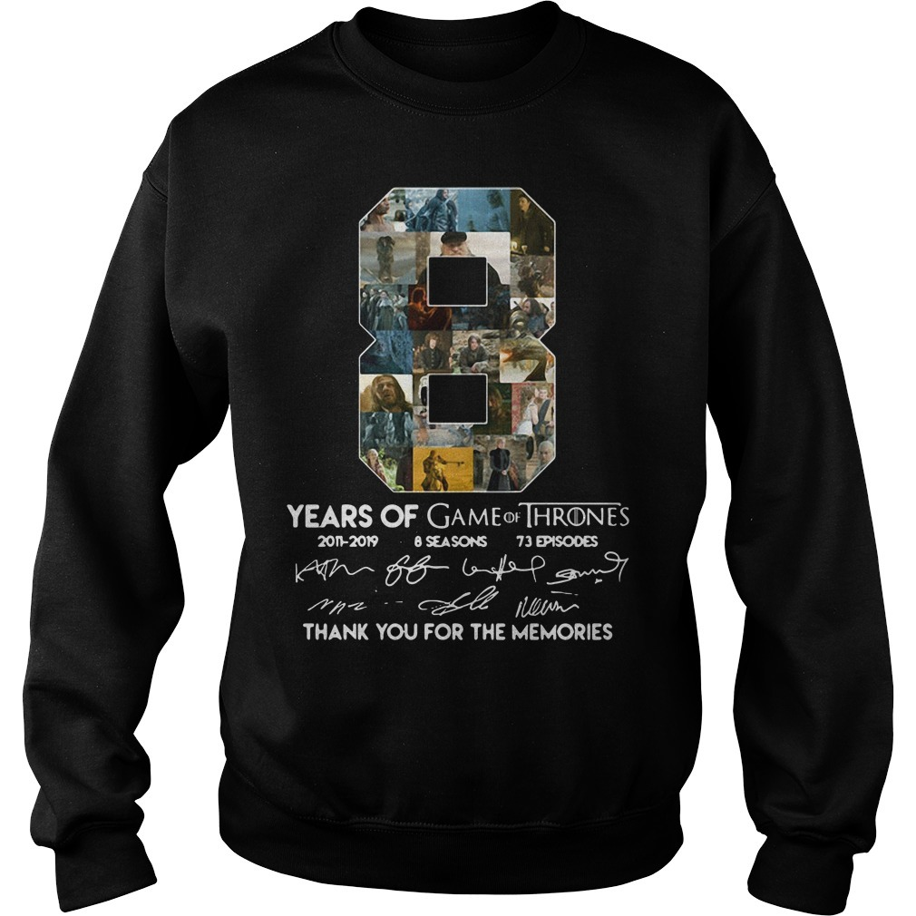 8 Years of Game of Thrones 2011-2019 8 seasons 73 episodes thank you for memories signature Sweater