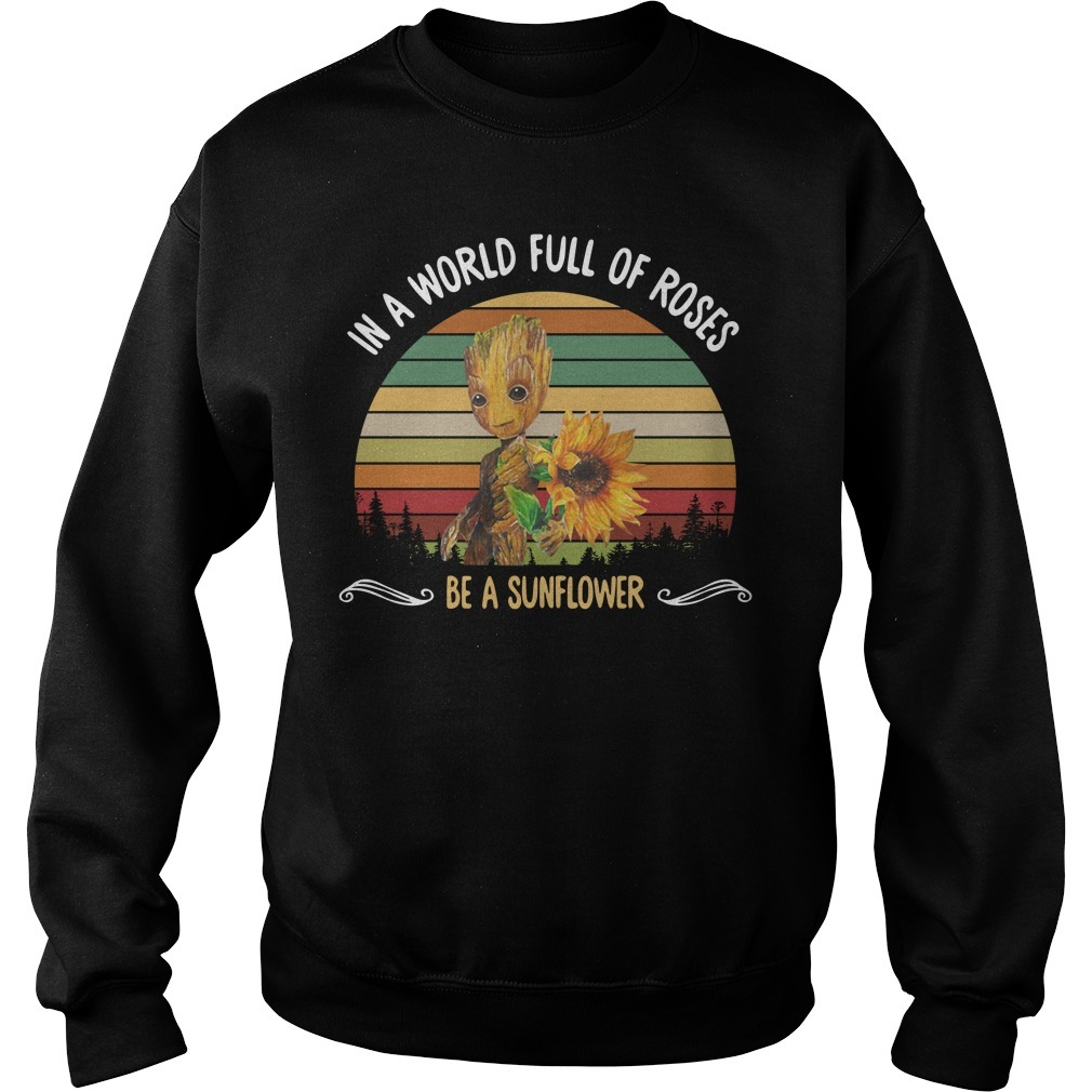 Baby Groot in a world full of roses be a sunflower sunset Sweater