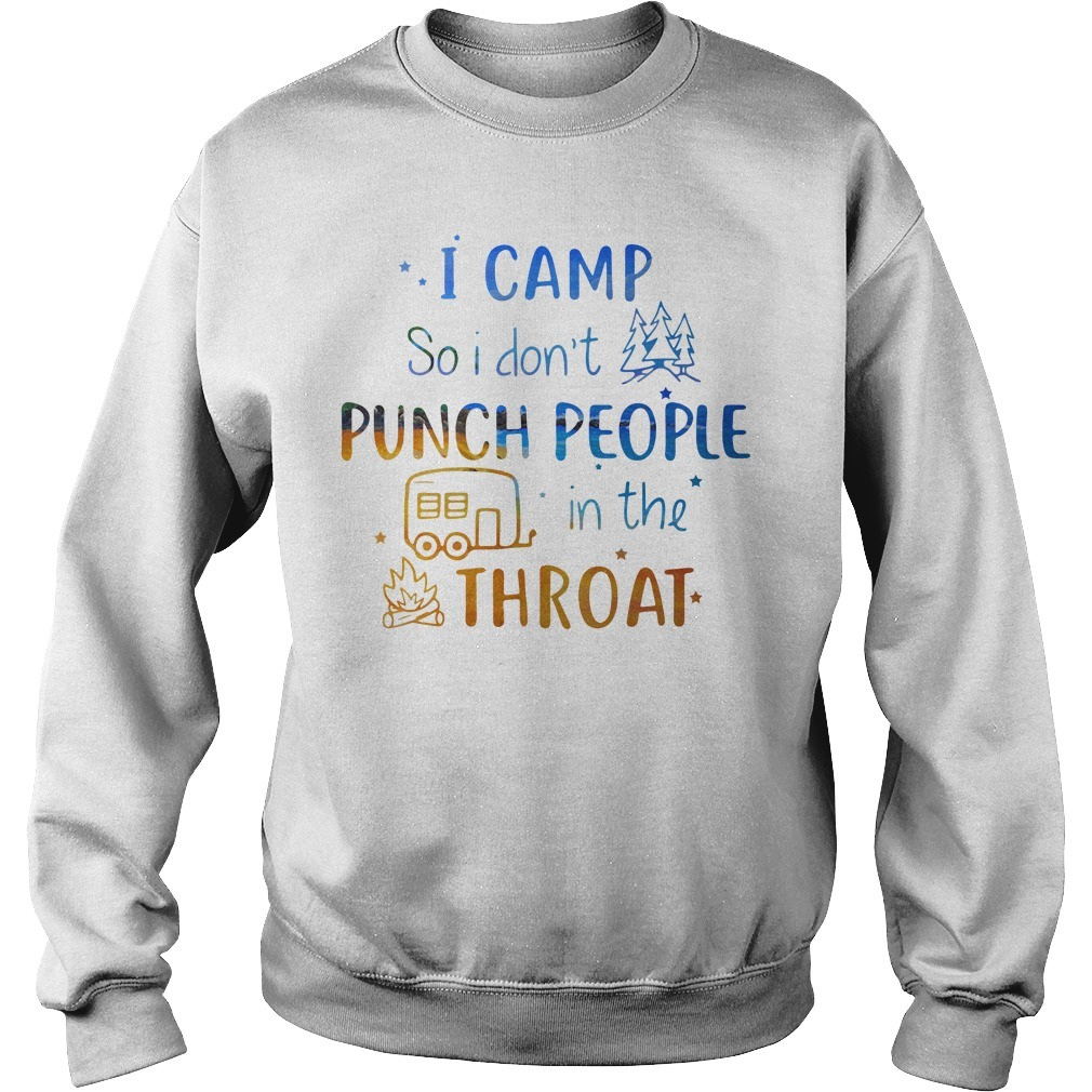 Camping I camp so I don't punch people in the throat campfire Sweater