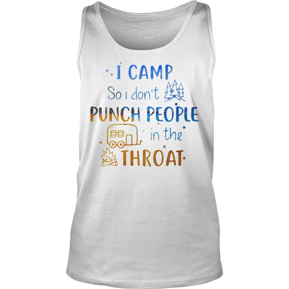 Camping I camp so I don't punch people in the throat campfire Tank top