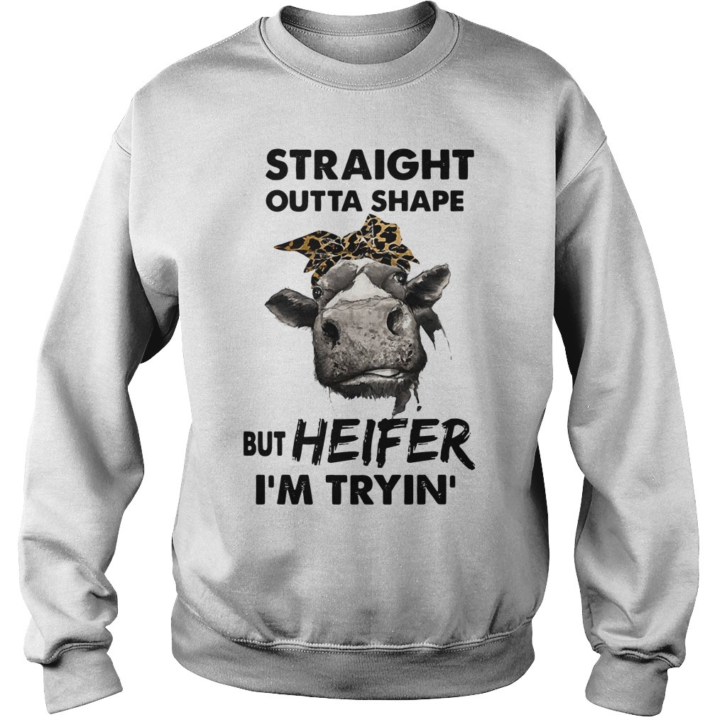 Cow straight outta shape but heifer I'm tryin' Sweater