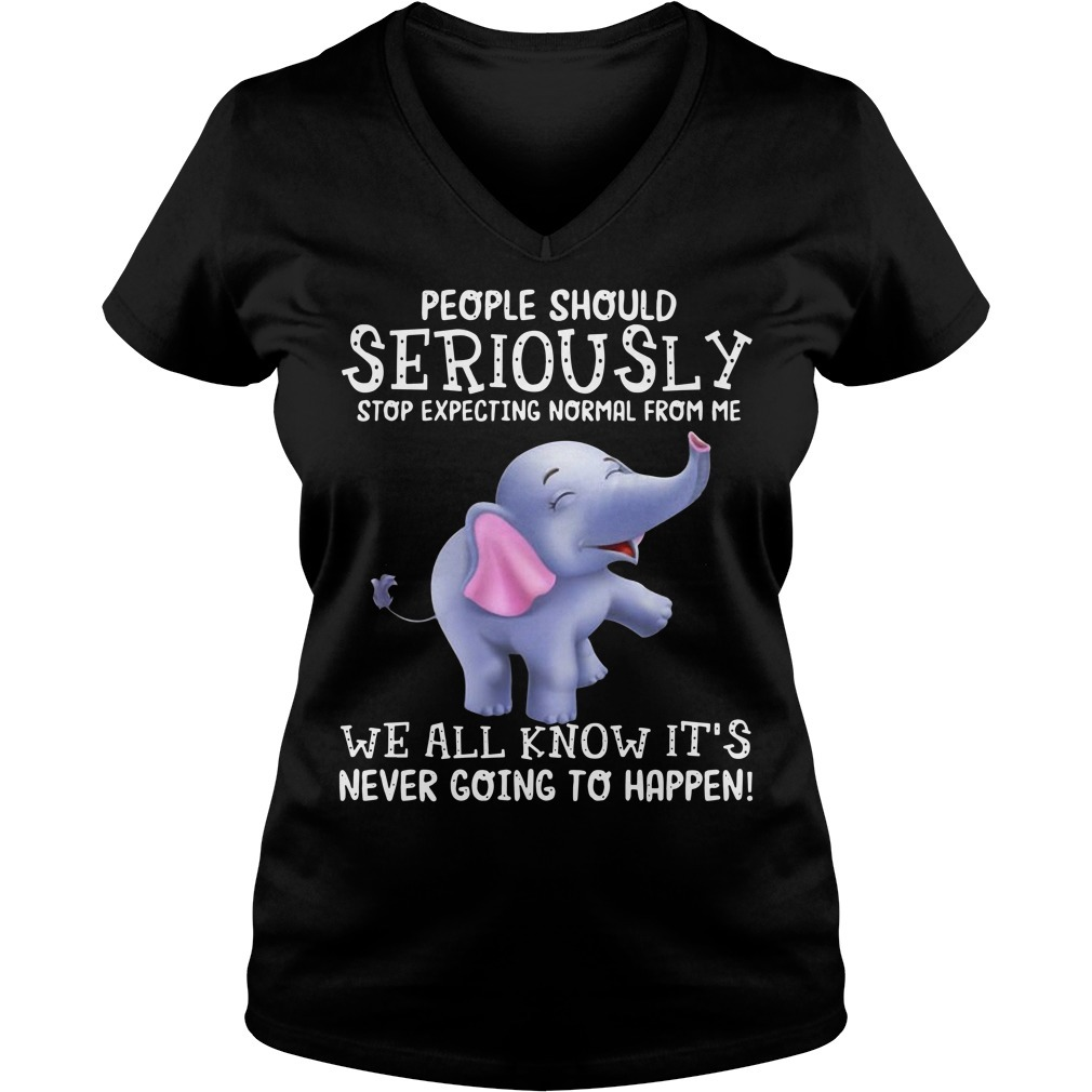 Elephant people should seriously stop expecting normal from me V-neck T-shirt
