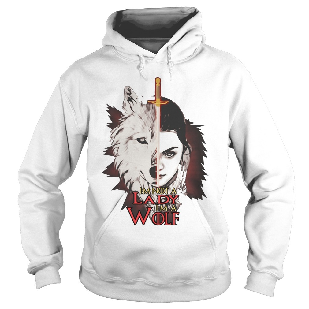 Game of Thrones Arya Stark I'm not a lady I'm a wolf Hoodie