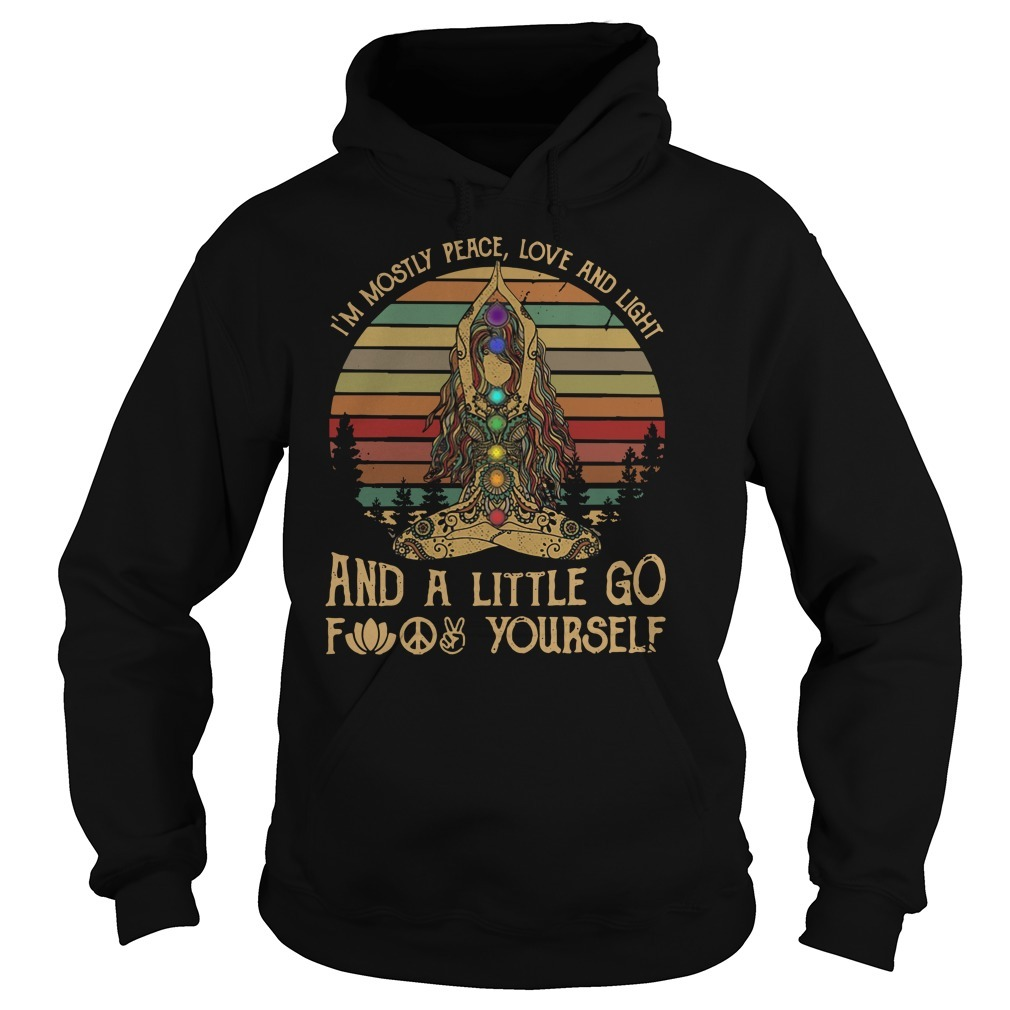 Hippie yoga girl I'm mostly peace love and light and a little go fuck yourself vintage Hoodie
