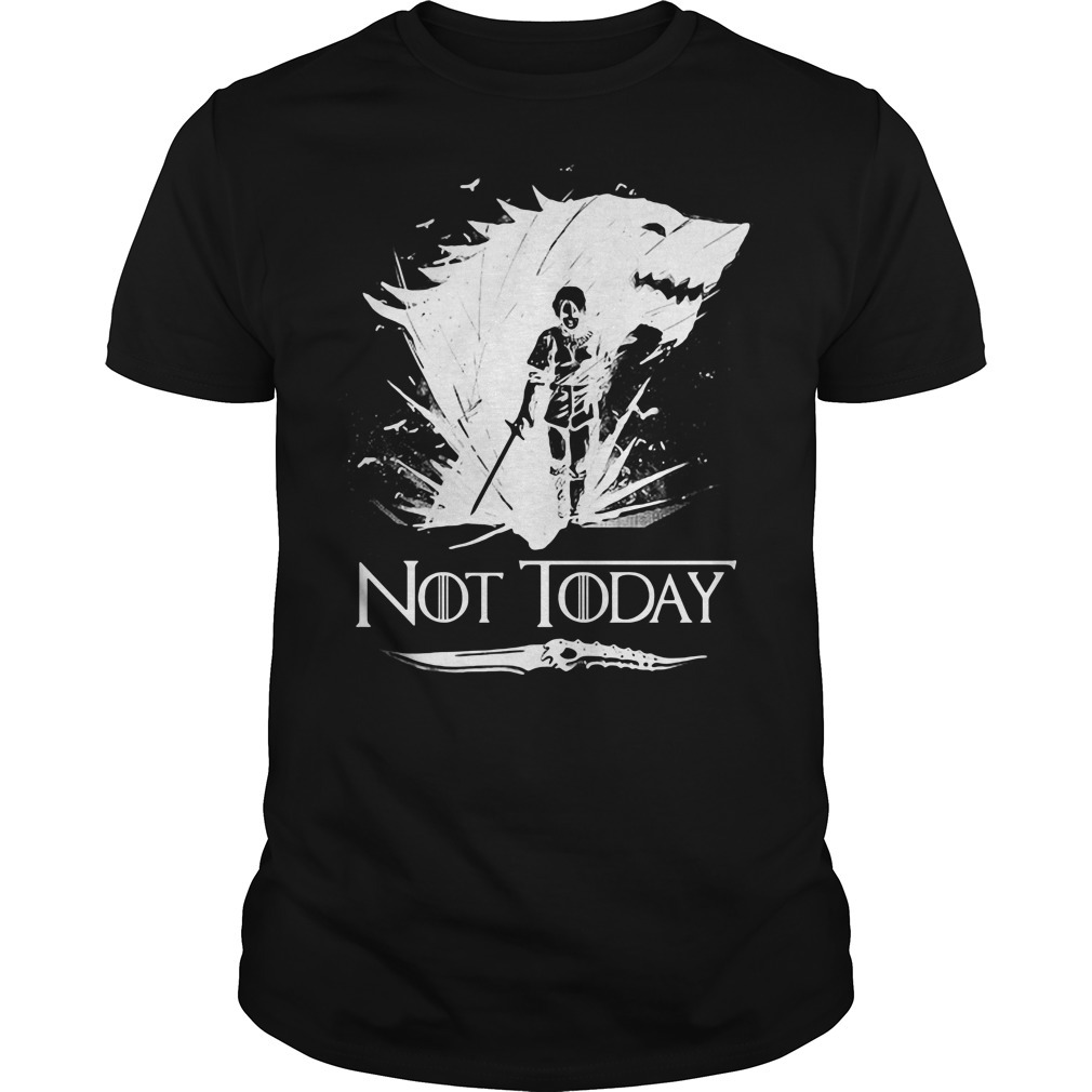 House Stark Arya not today Game of Thrones shirt