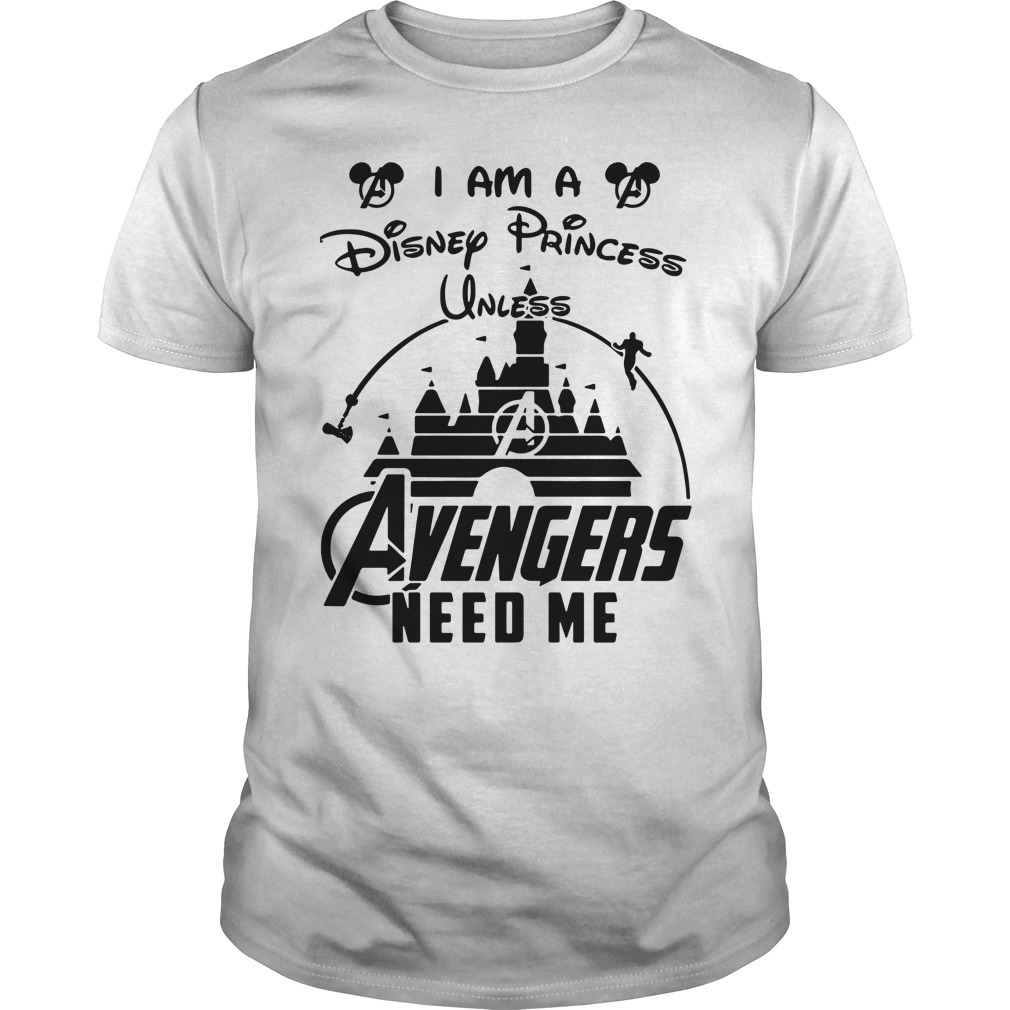 I am a Disney princess unless Avenger need me Guys shirt