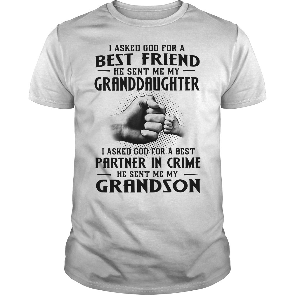 I asked God for a best friend he sent me my granddaughter Guys shirt