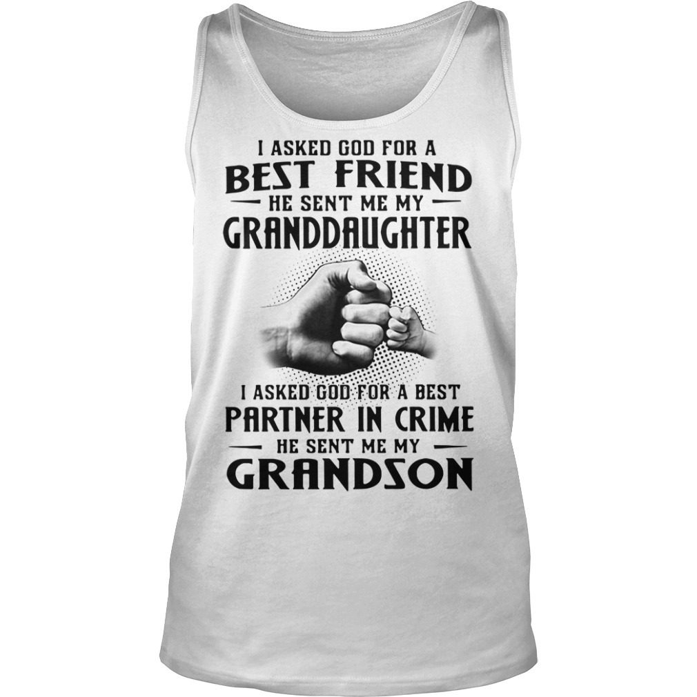 I asked God for a best friend he sent me my granddaughter Tank top