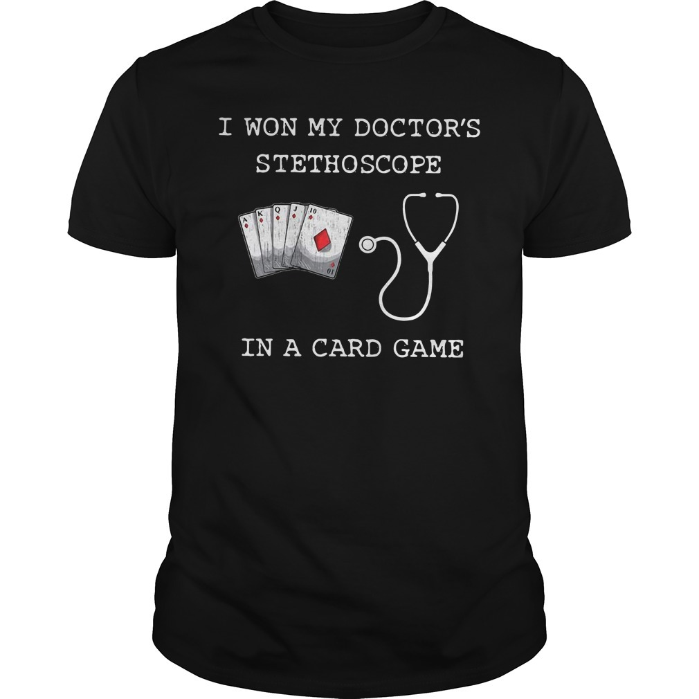 I won my doctor's stethoscope in a card game nurse playing cards Guys shirt