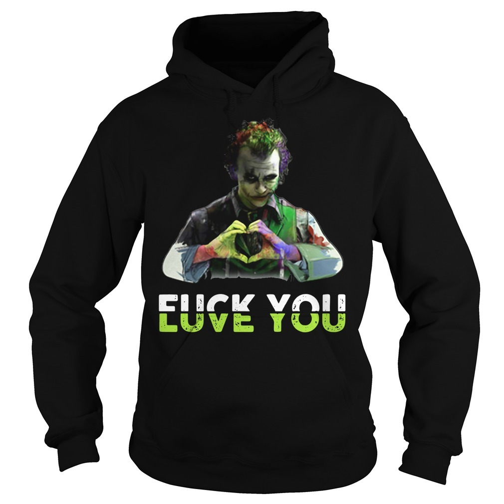 Joker fuck you love you Hoodie