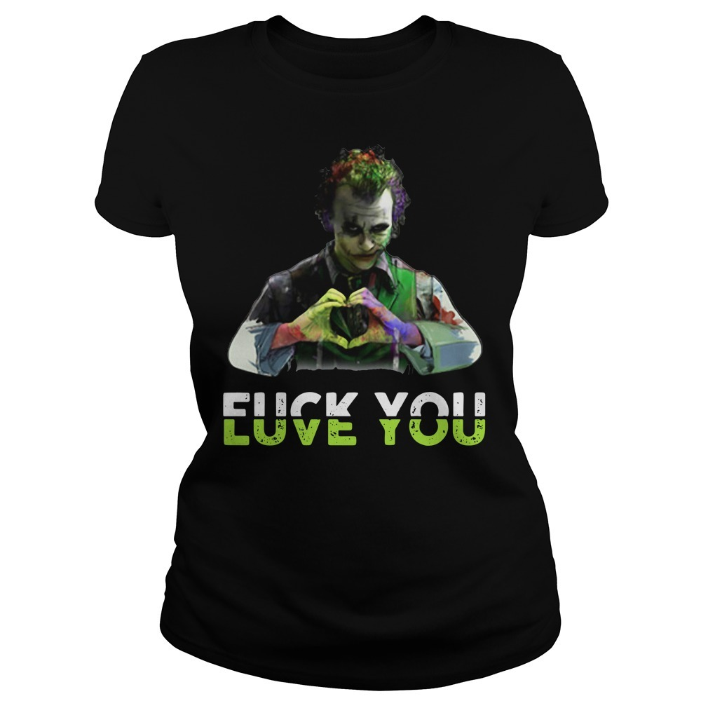 Joker fuck you love you Ladies Tee