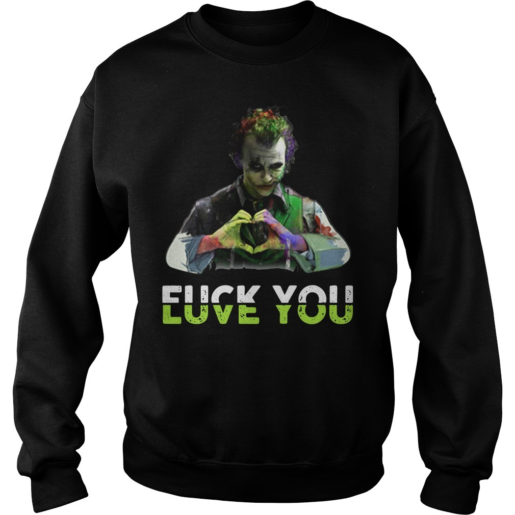 Joker fuck you love you Sweater