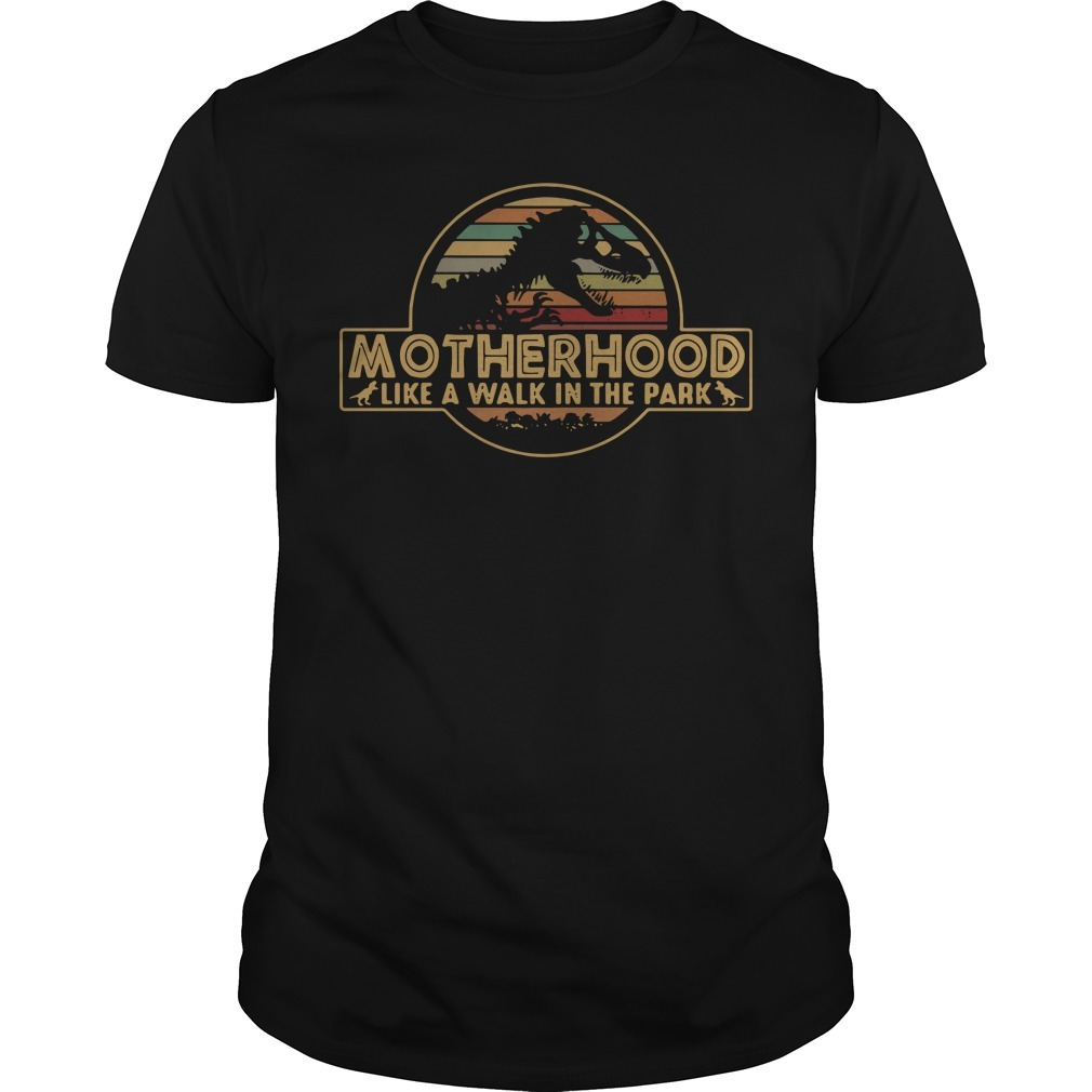Jurassic park motherhood like a walk in the park Guys shirt