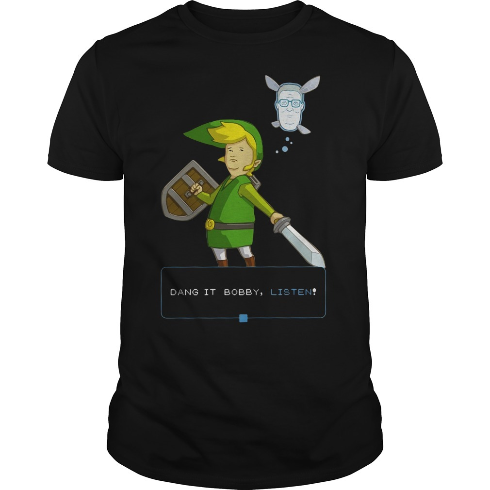 King of the hill link from Zelda and Navi Dang it Bobby listen Guys shirt