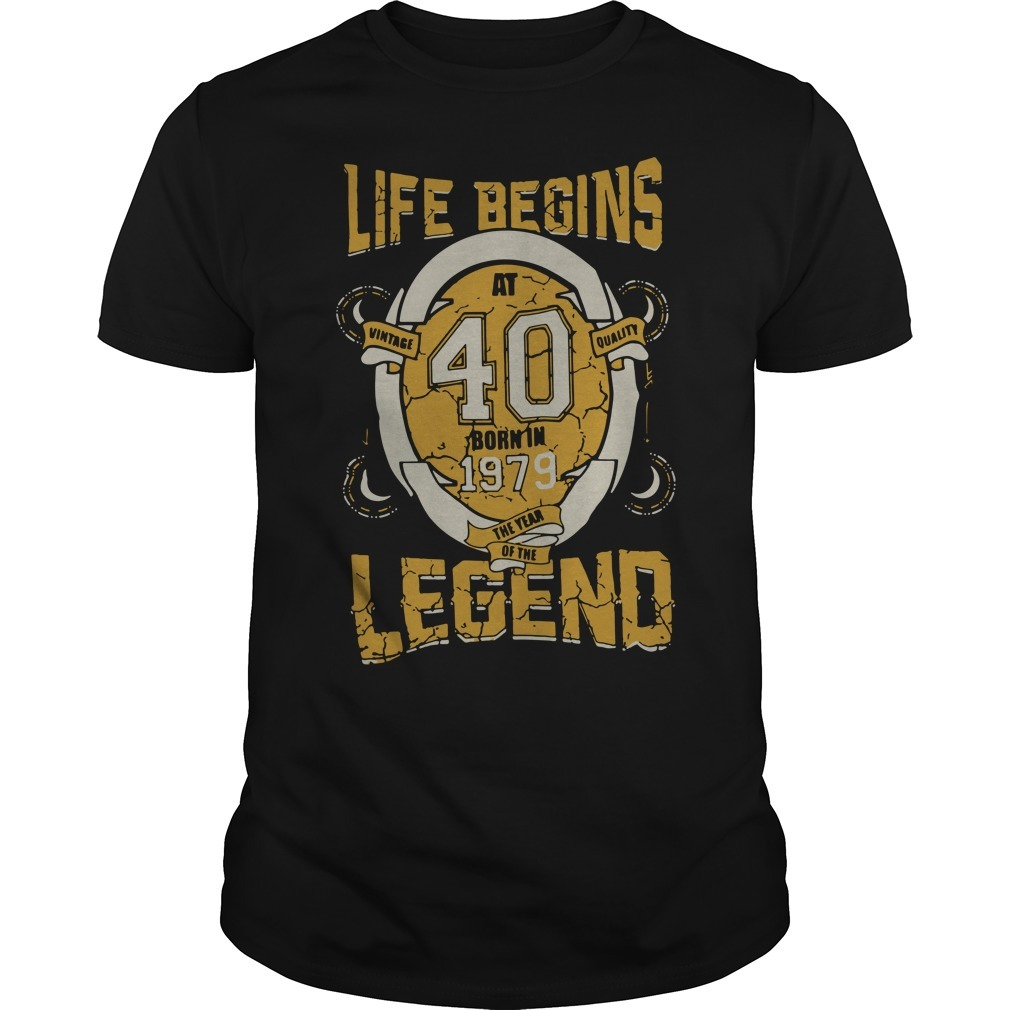 Life begins at 40 born in 1979 the year of the legend Guys shirt
