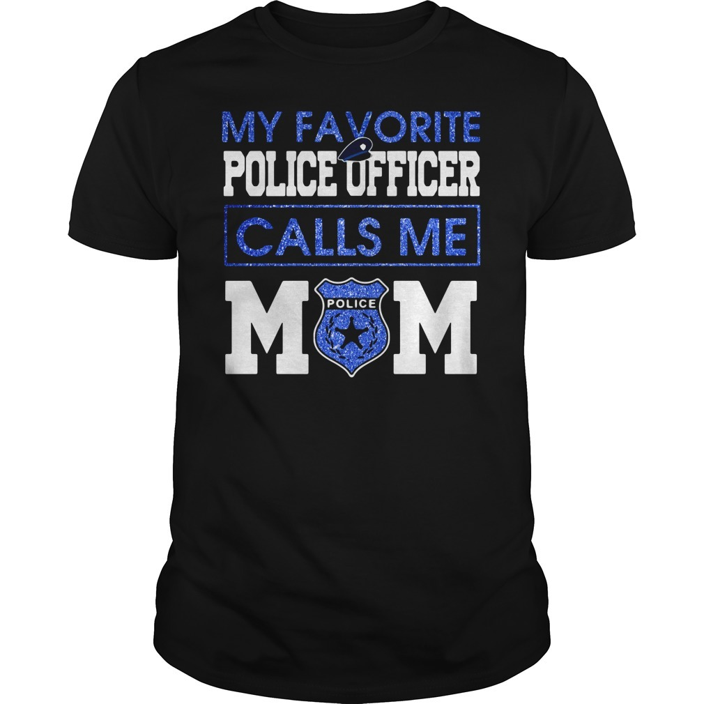 My favorite police officer calls me mom Guys shirt