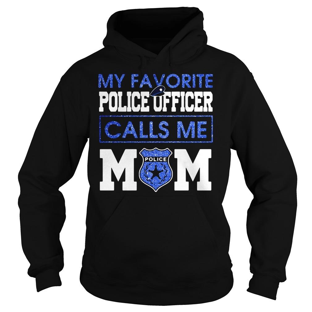 My favorite police officer calls me mom Hoodie