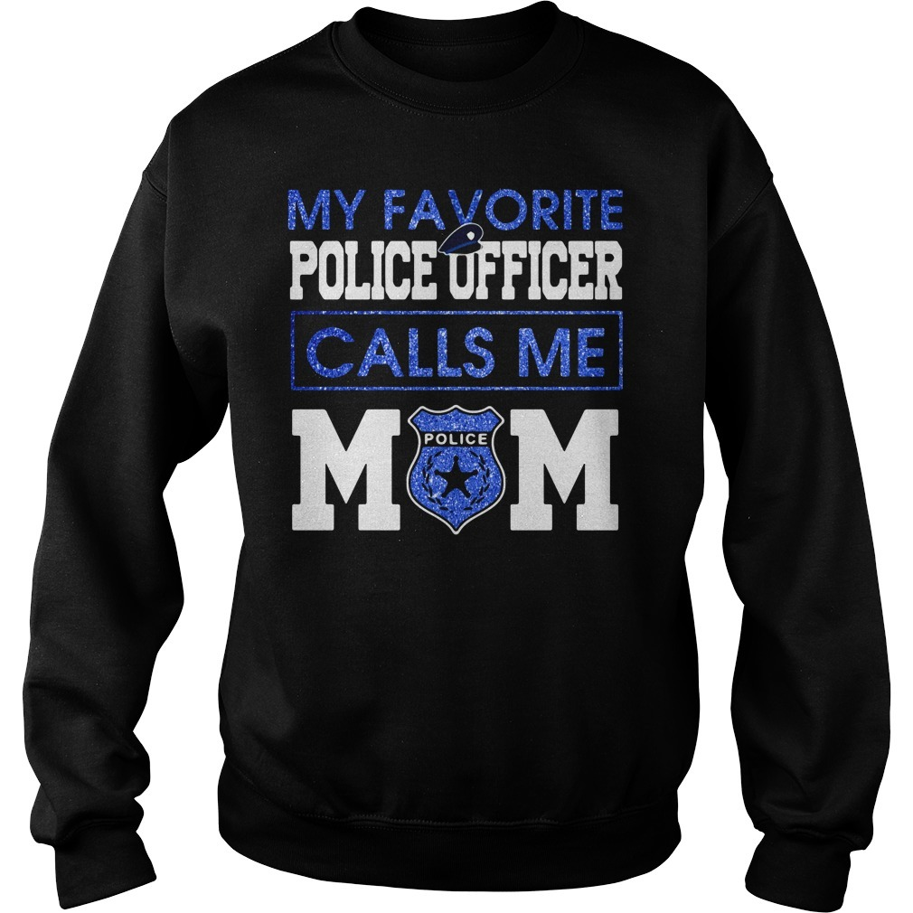 My favorite police officer calls me mom Sweater