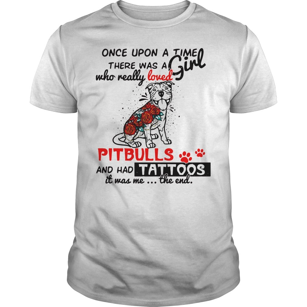 Once upon a time there was a girl who really loved pitbulls and had tattoos Guys shirt