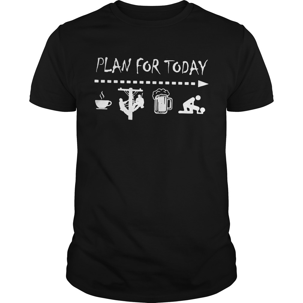 Plan for today I like coffee electric worker beer and sex Guys shirt