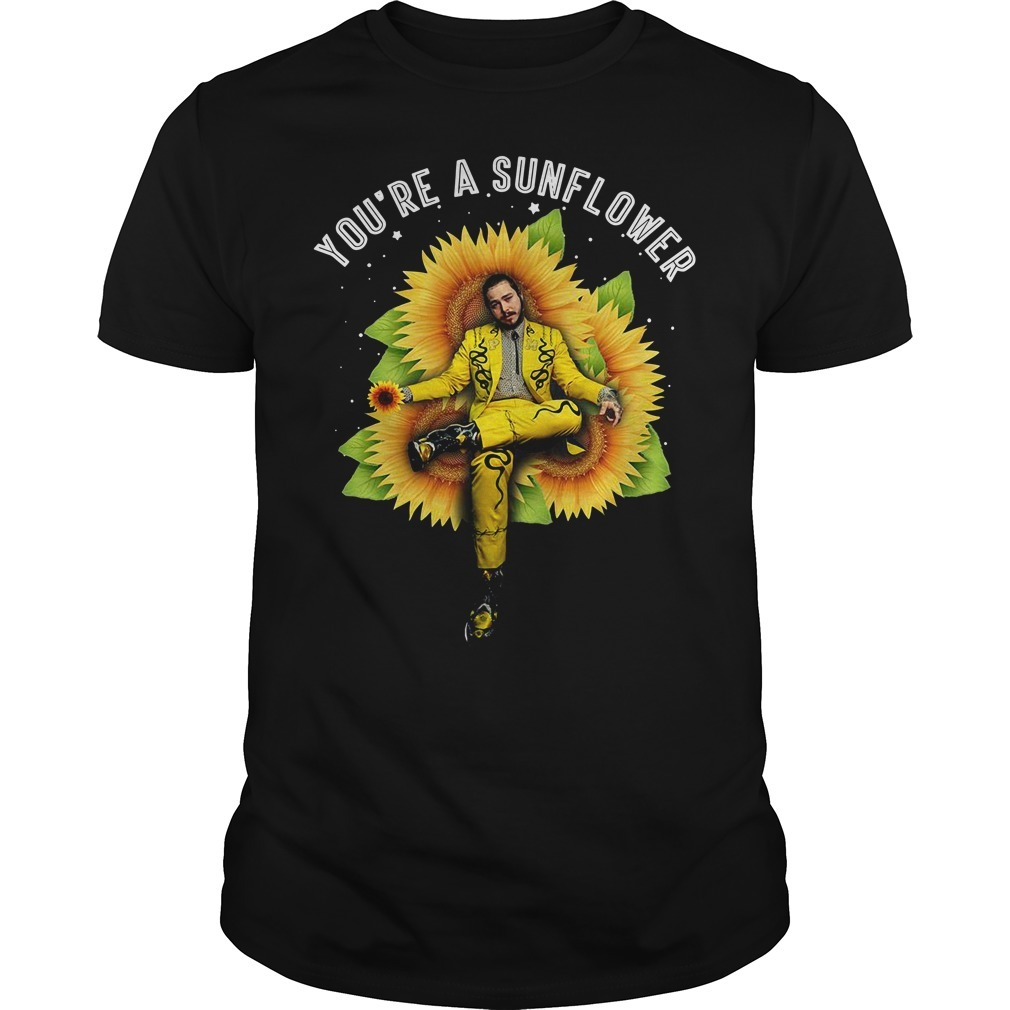 Post Malone you're a sunflower Guys shirt