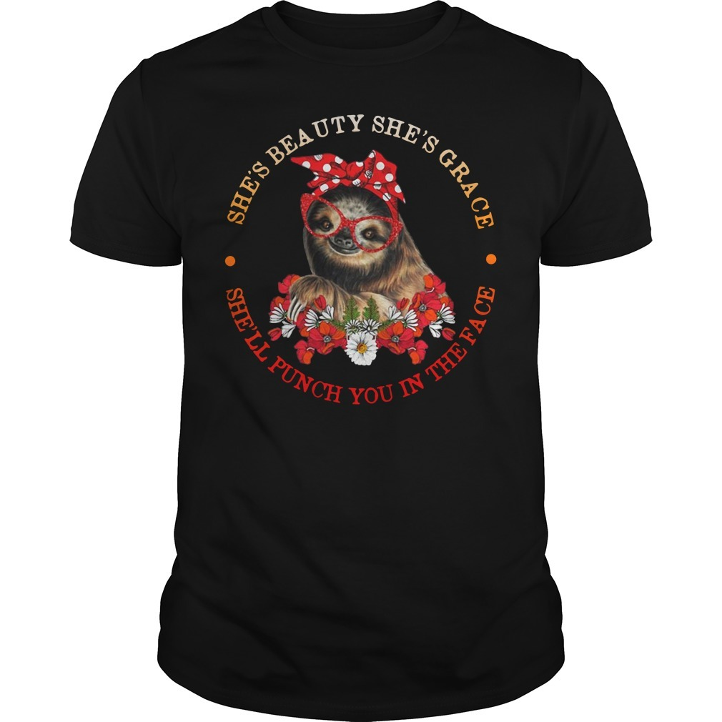 Sloth she's beauty she's grace she'll punch you in the face Guys shirt