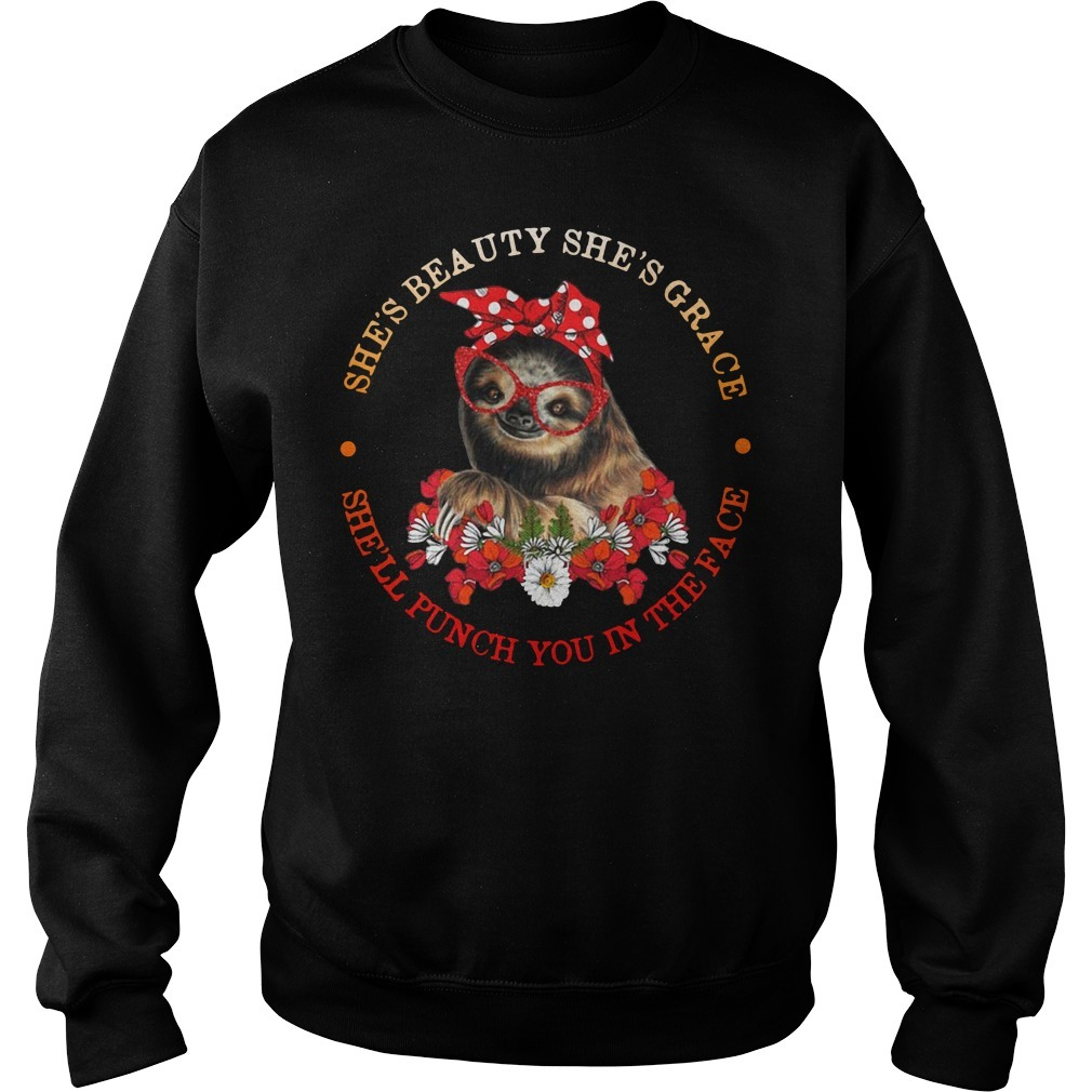 Sloth she's beauty she's grace she'll punch you in the face Sweater