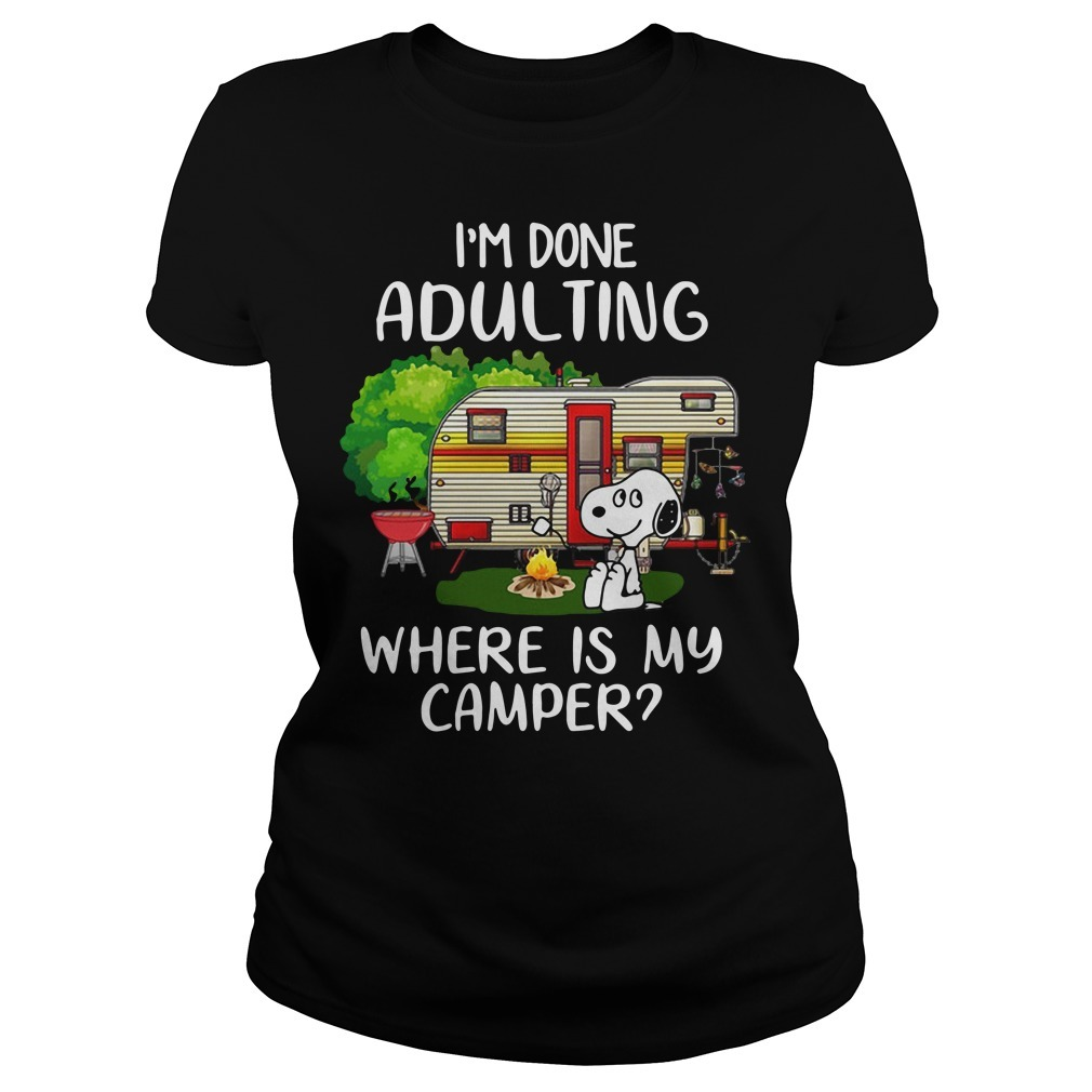 Snoopy I'm done adulting where is my camper Ladies Tee