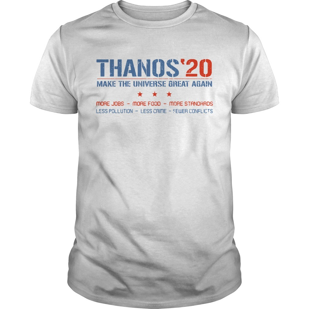 Thanos'20 make the universe great again more jobs more food more standards Guys shirt
