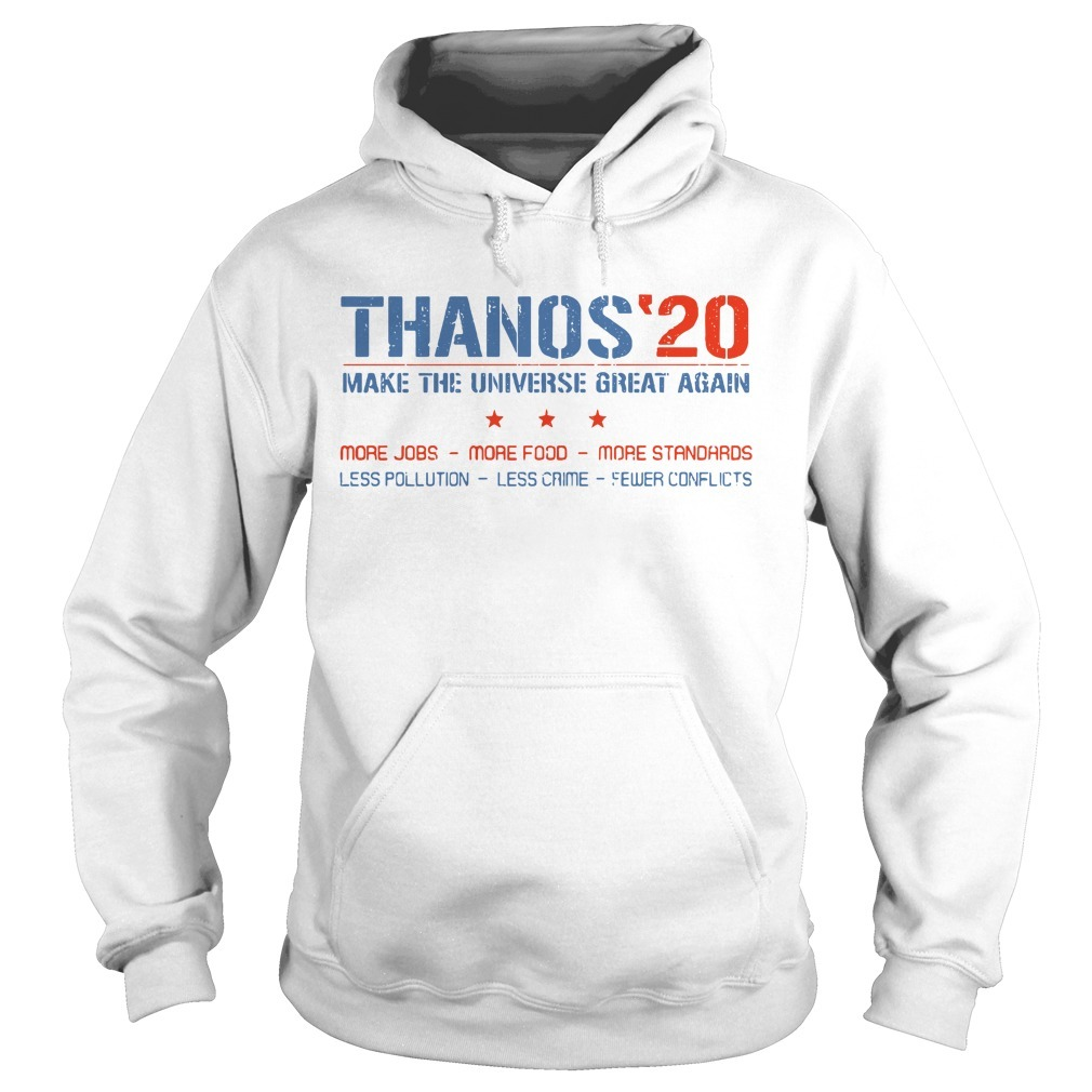 Thanos'20 make the universe great again more jobs more food more standards Hoodie