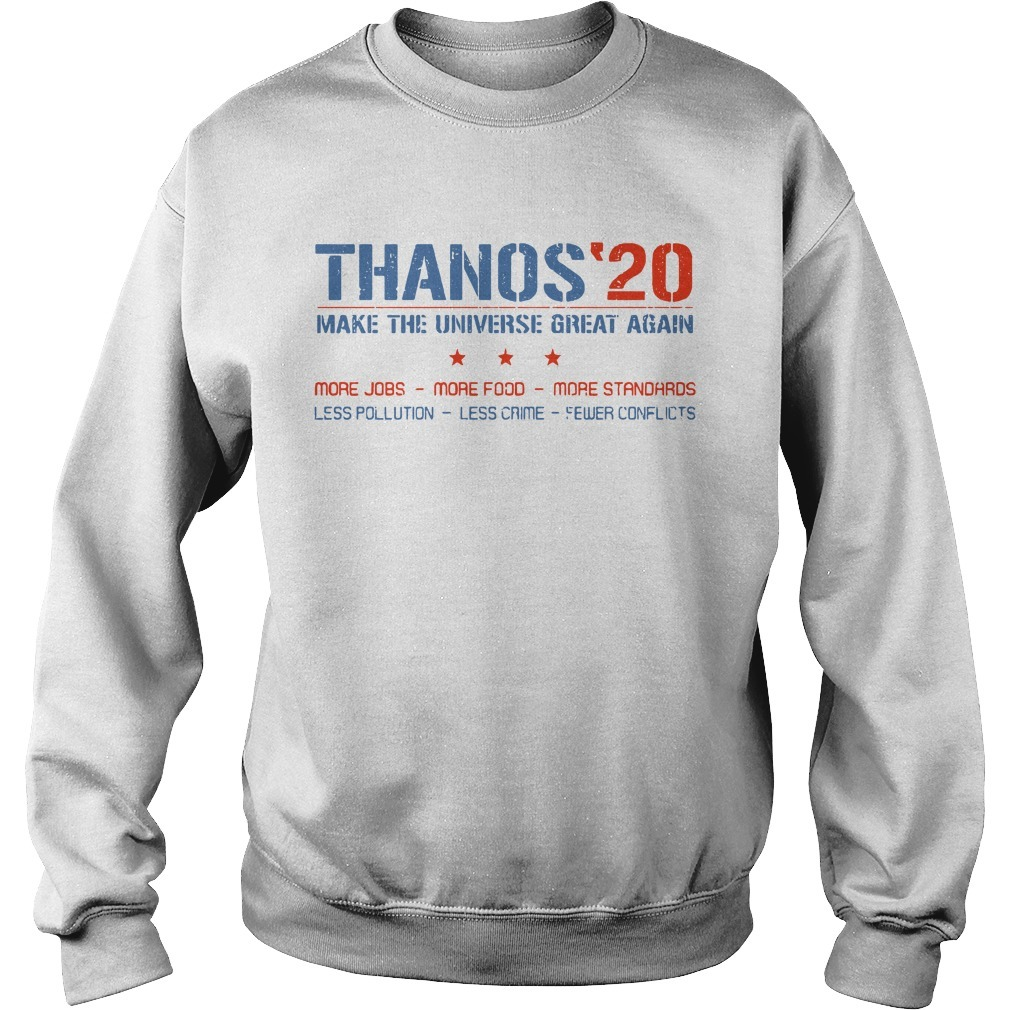 Thanos'20 make the universe great again more jobs more food more standards Sweater