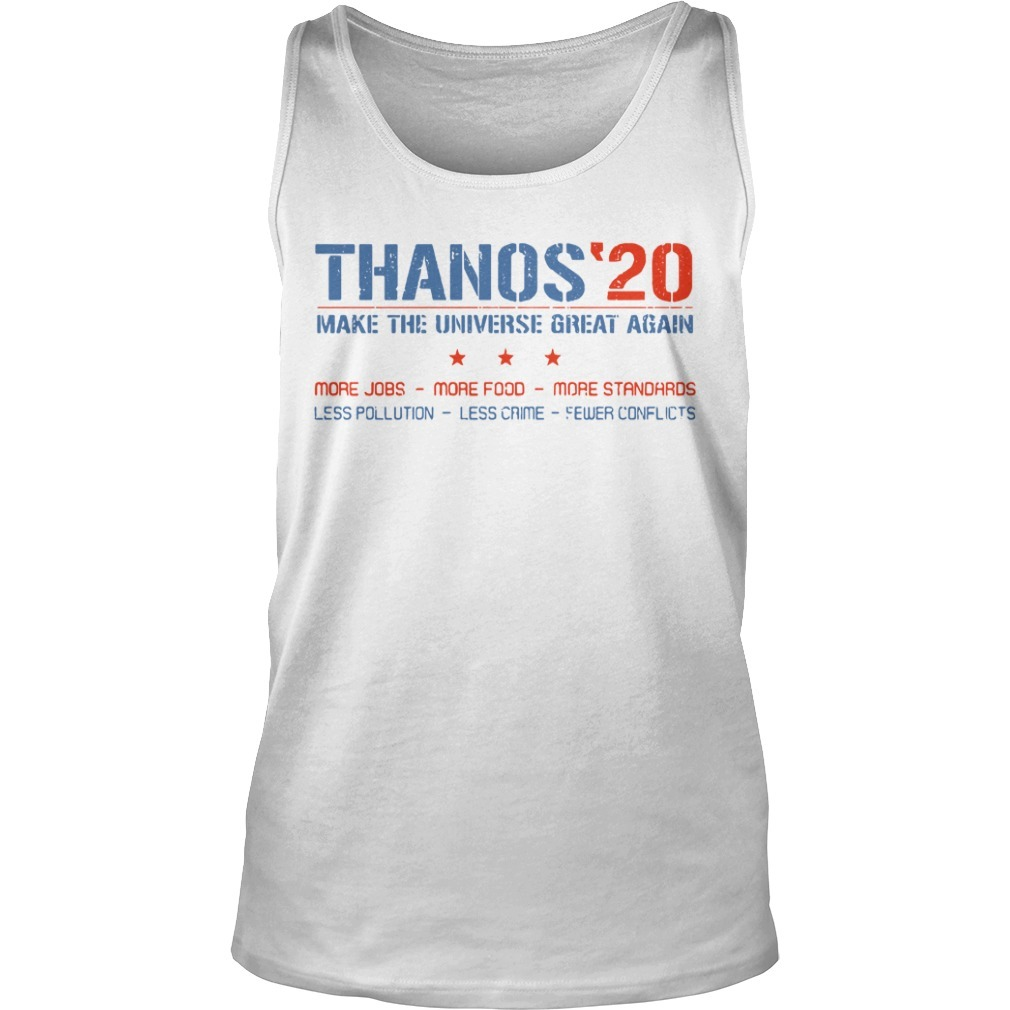 Thanos'20 make the universe great again more jobs more food more standards Tank top