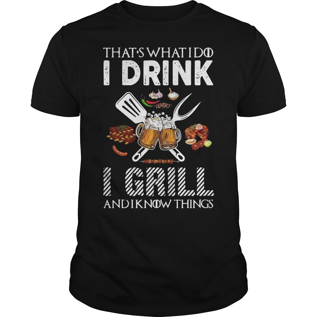 That's what I do I drink I grill and I know things Guys shirtThat's what I do I drink I grill and I know things Guys shirt