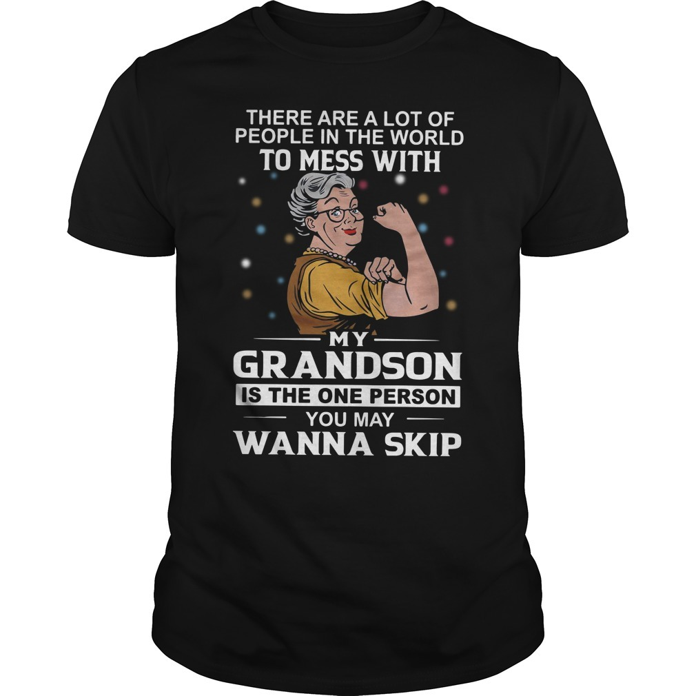 There are a lot of people in the world to mess with my grandson Guys shirt