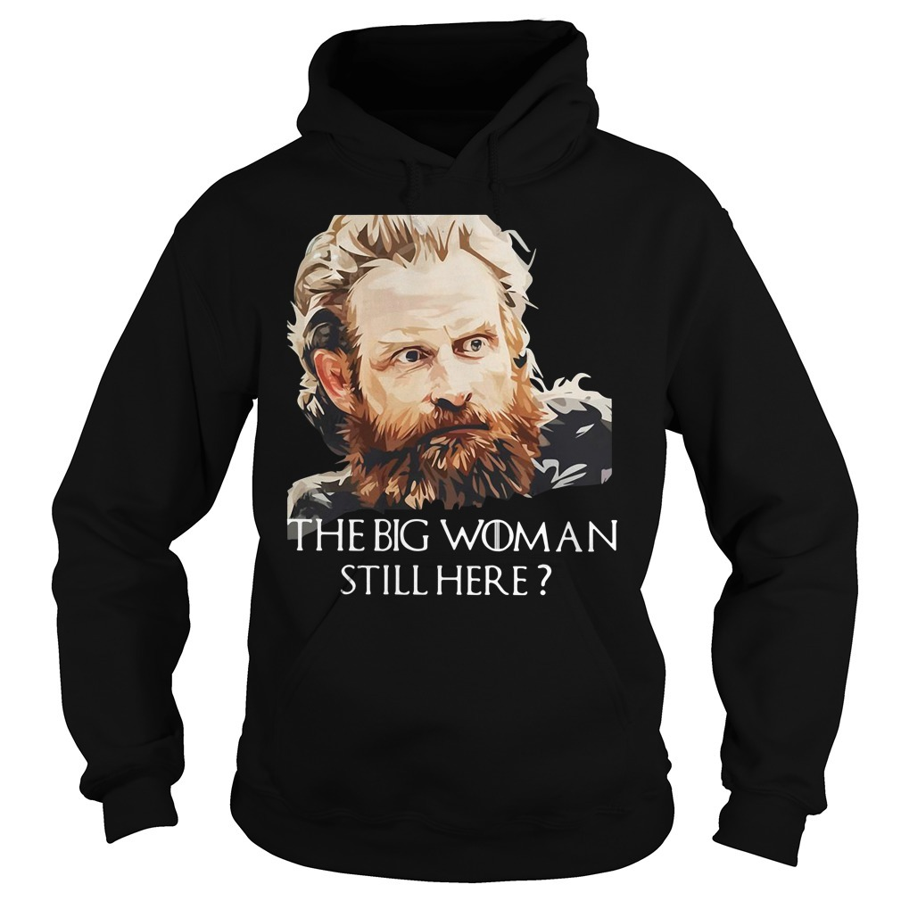 Tormund Giantsbane the big woman still here Game of Thrones Hoodie