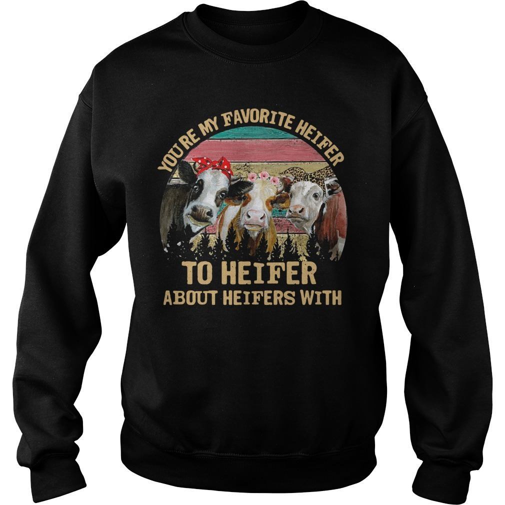You're my best friend but you're still a heifer vintage Sweater