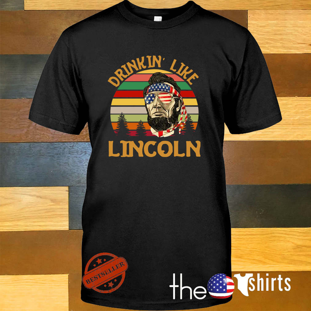 Abraham Lincoln Drinkin like Lincoln independence day retro shirt