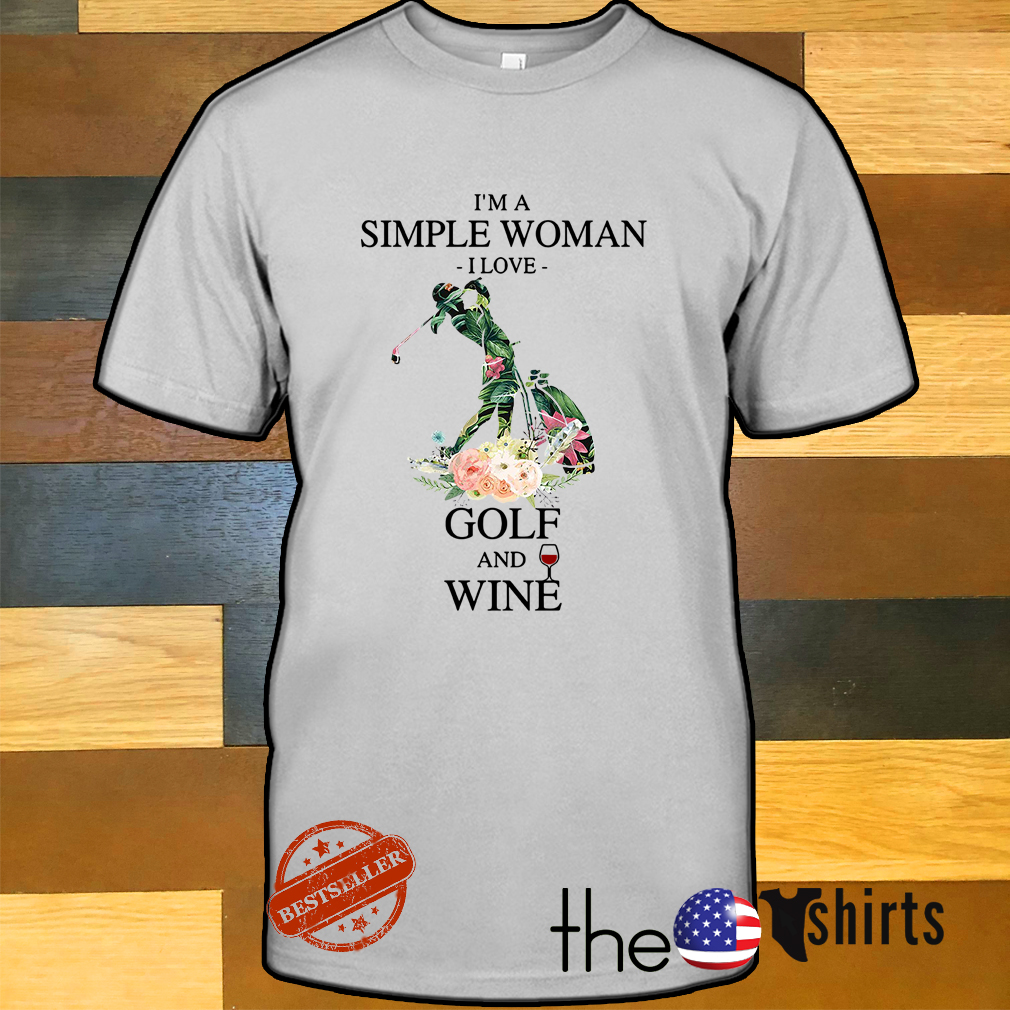 I'm a simple woman I love golf and wine green flower shirt