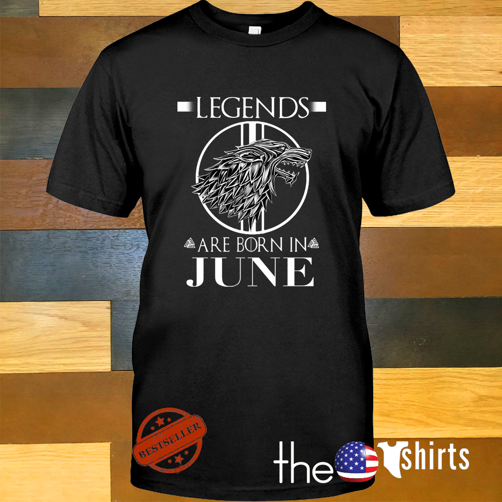 Game of Thrones House Stark legends are born in June shirt