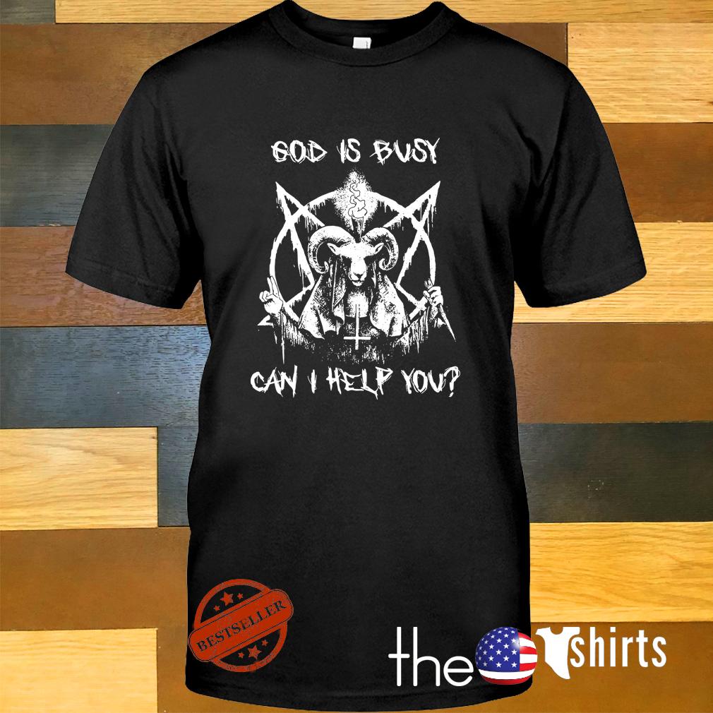 Satan God is busy can I help you shirt