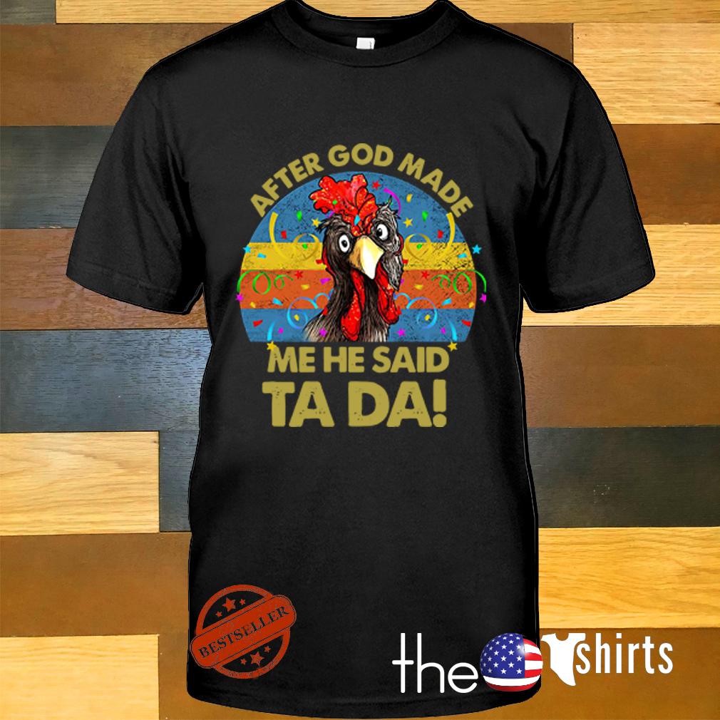 Chicken after God made me he said Ta Da shirt